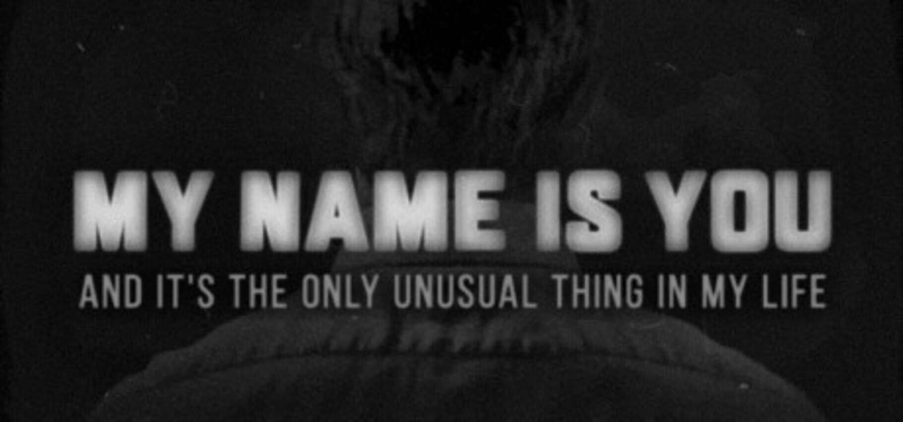 buy My Name is You and it's the only unusual thing in my life cd key for all platform